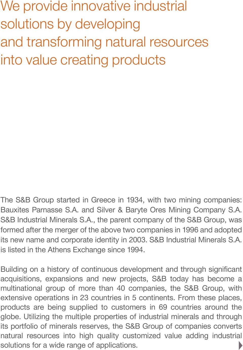 S&B Industrial Minerals S.A. is listed in the Athens Exchange since 1994.