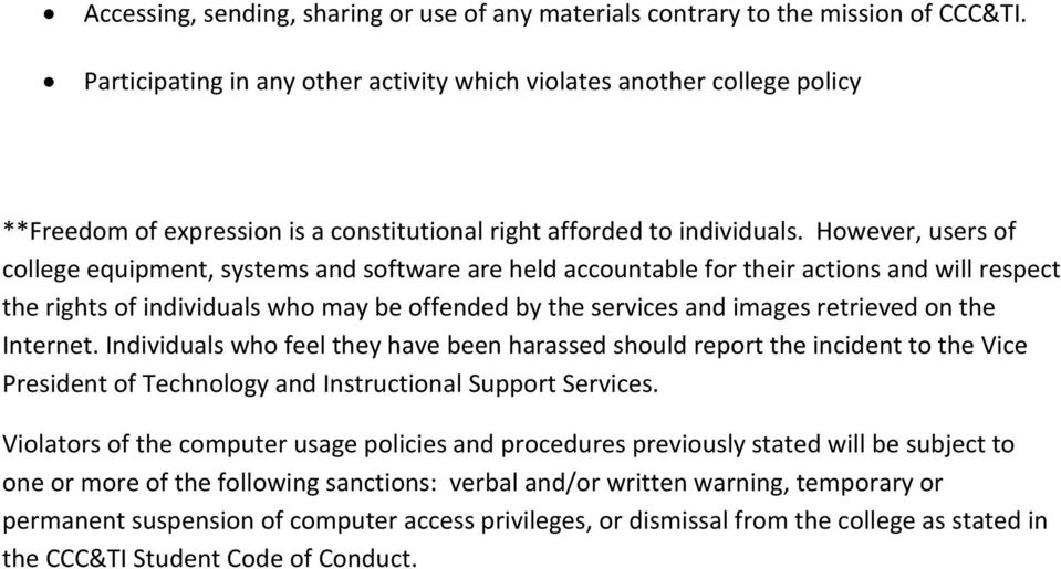However, users of college equipment, systems and software are held accountable for their actions and will respect the rights of individuals who may be offended by the services and images retrieved on