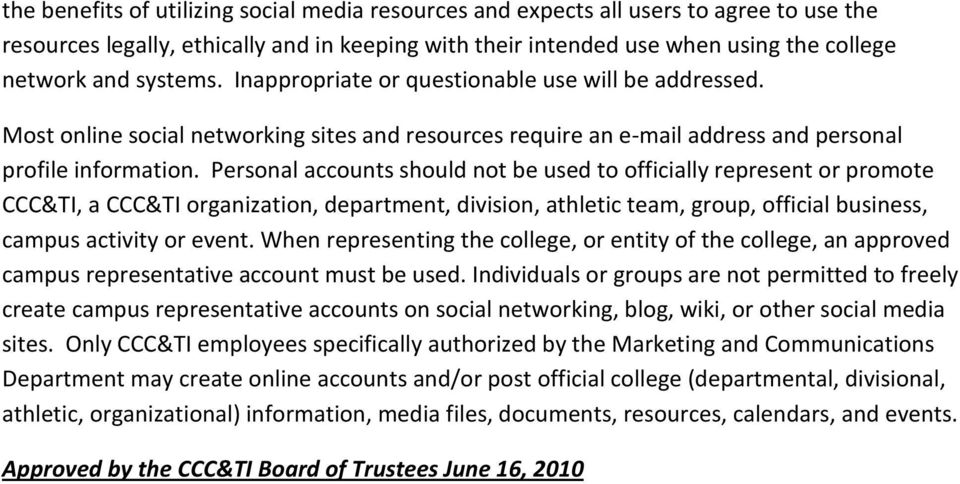 Personal accounts should not be used to officially represent or promote CCC&TI, a CCC&TI organization, department, division, athletic team, group, official business, campus activity or event.