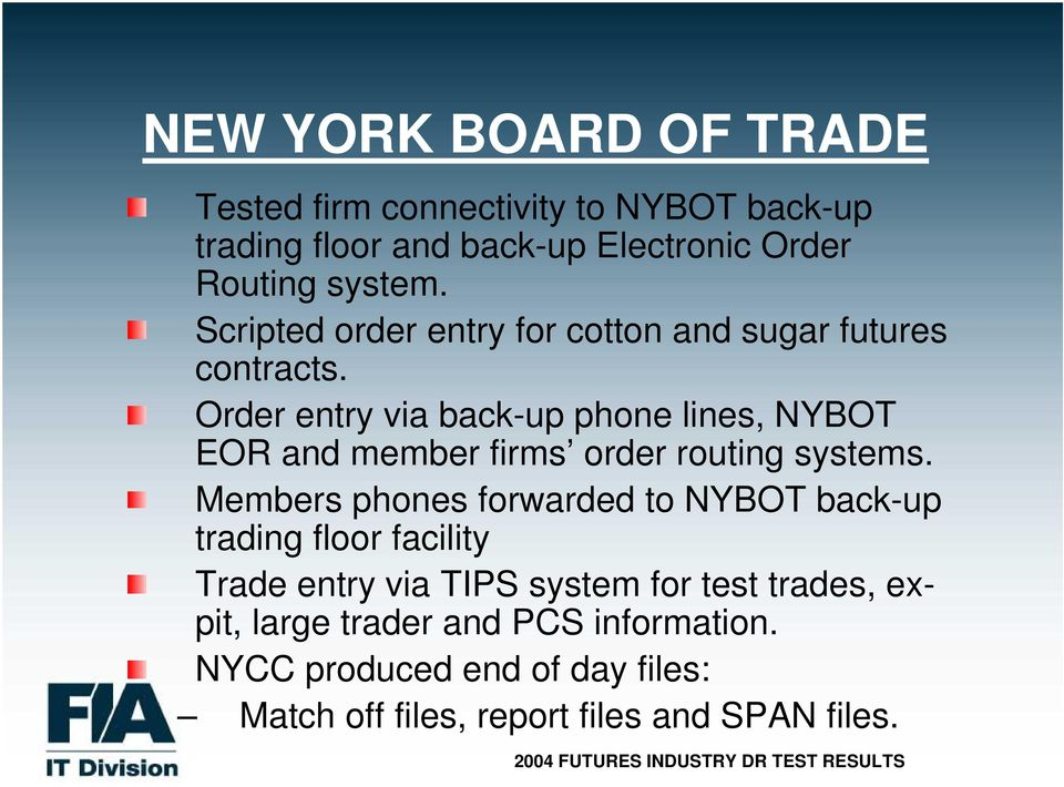 Order entry via back-up phone lines, NYBOT EOR and member firms order routing systems.