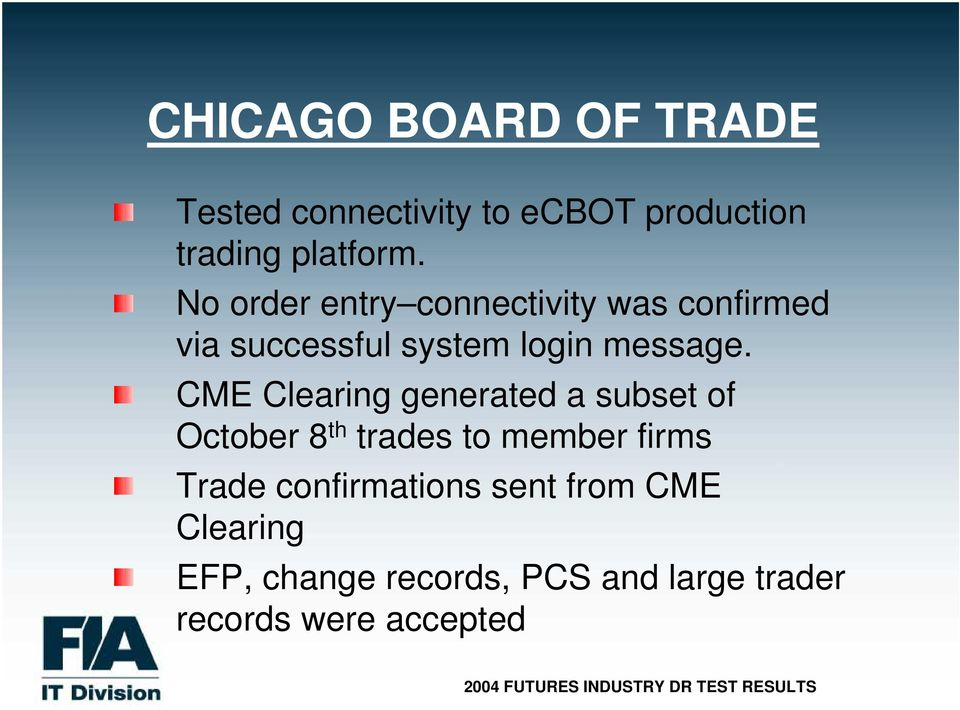 CME Clearing generated a subset of October 8 th trades to member firms Trade