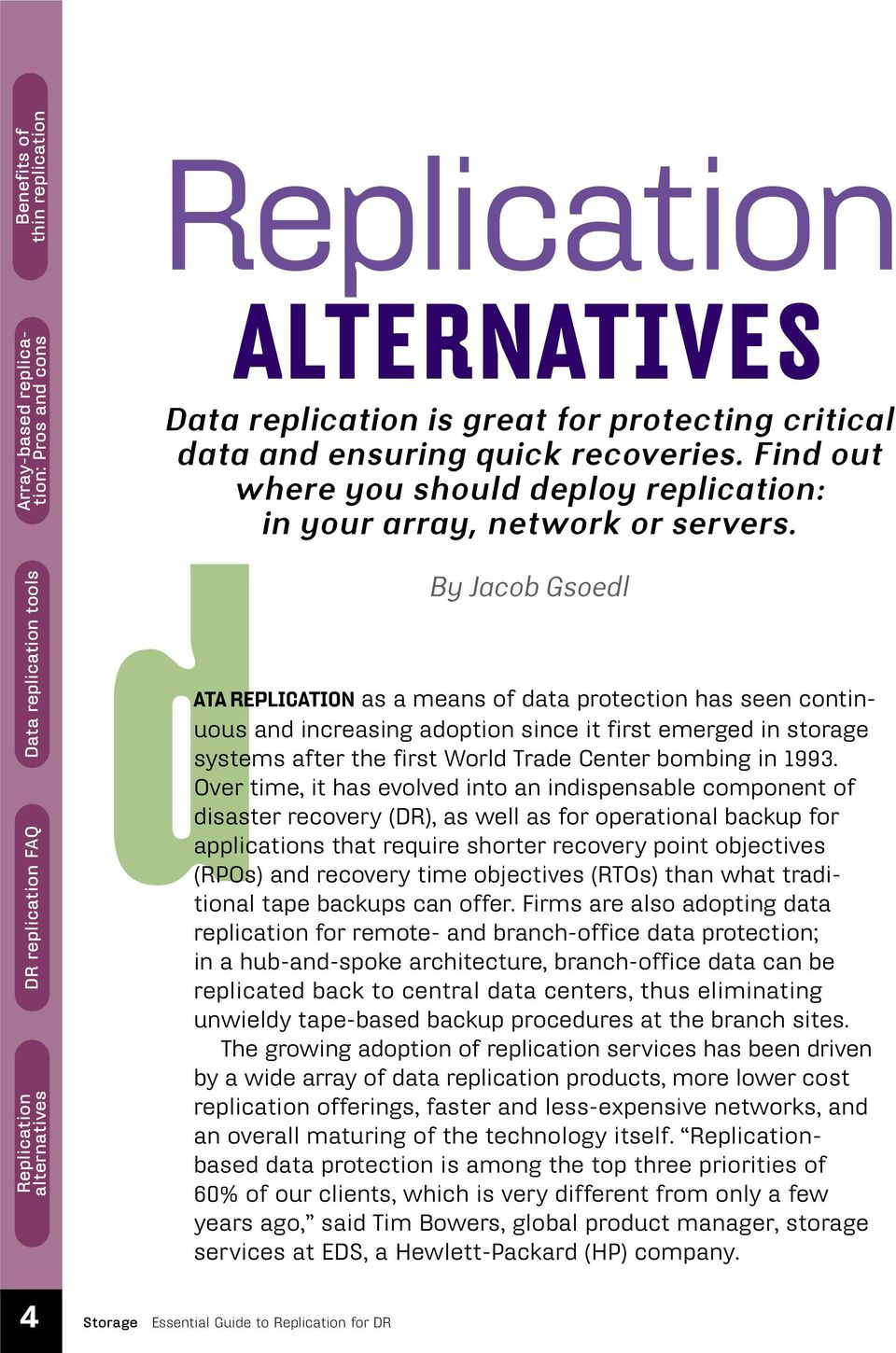 1993. Over time, it has evolved into an indispensable component of disaster recovery (DR), as well as for operational backup for applications that require shorter recovery point objectives (RPOs) and