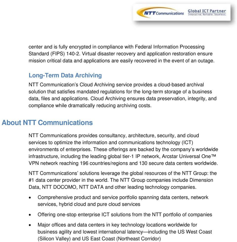 Long-Term Data Archiving NTT Communication s Cloud Archiving service provides a cloud-based archival solution that satisfies mandated regulations for the long-term storage of a business data, files