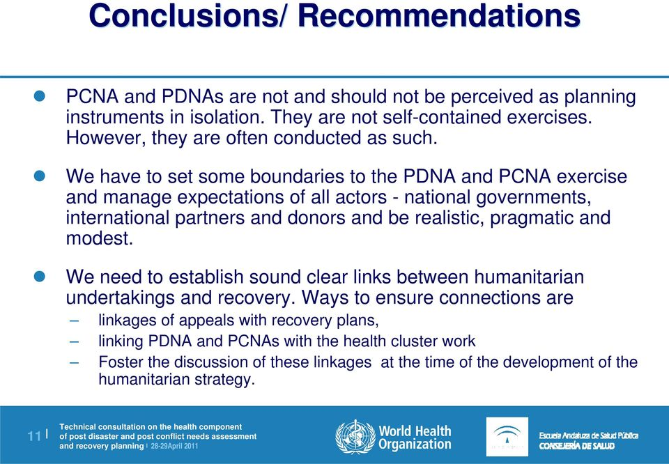 We have to set some boundaries to the PDNA and PCNA exercise and manage expectations of all actors - national governments, international partners and donors and be realistic,