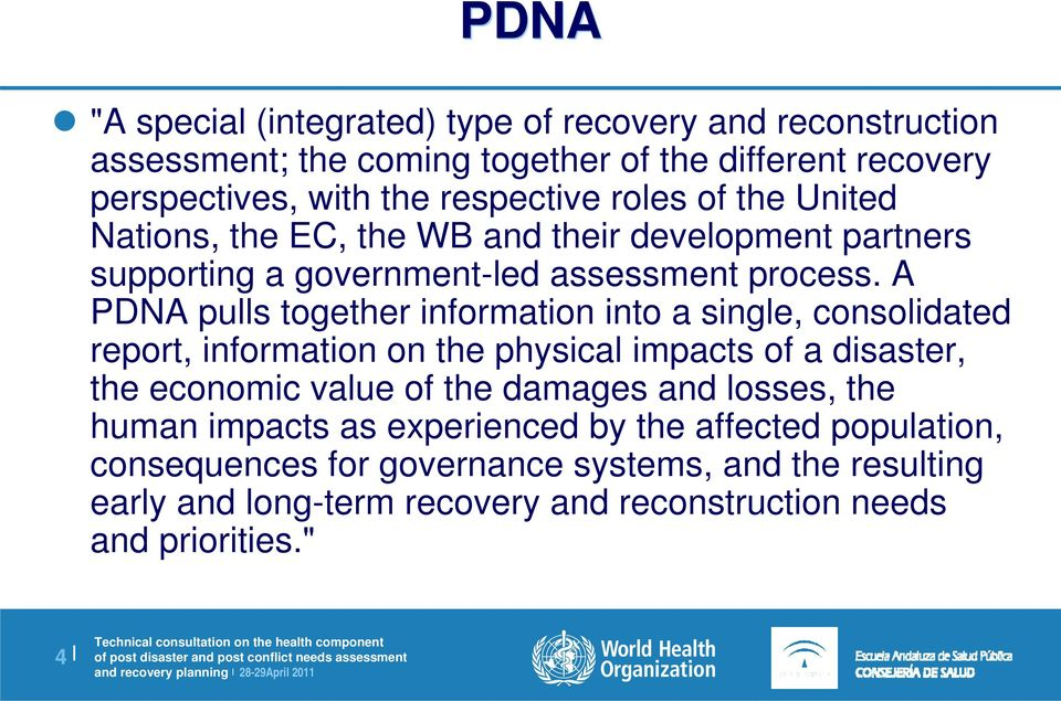 A PDNA pulls together information into a single, consolidated report, information on the physical impacts of a disaster, the economic value of the damages and