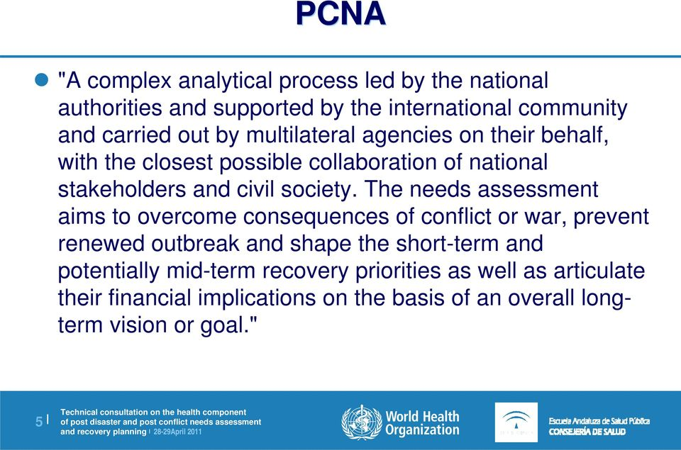 The needs assessment aims to overcome consequences of conflict or war, prevent renewed outbreak and shape the short-term and
