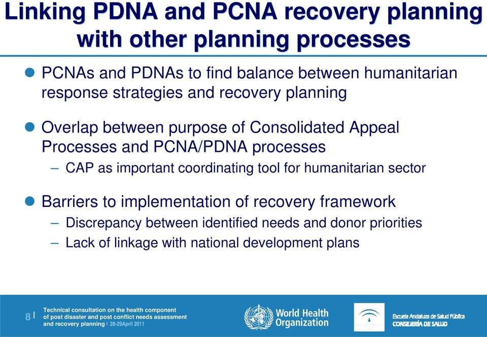 PCNA/PDNA processes CAP as important coordinating tool for humanitarian sector Barriers to implementation of