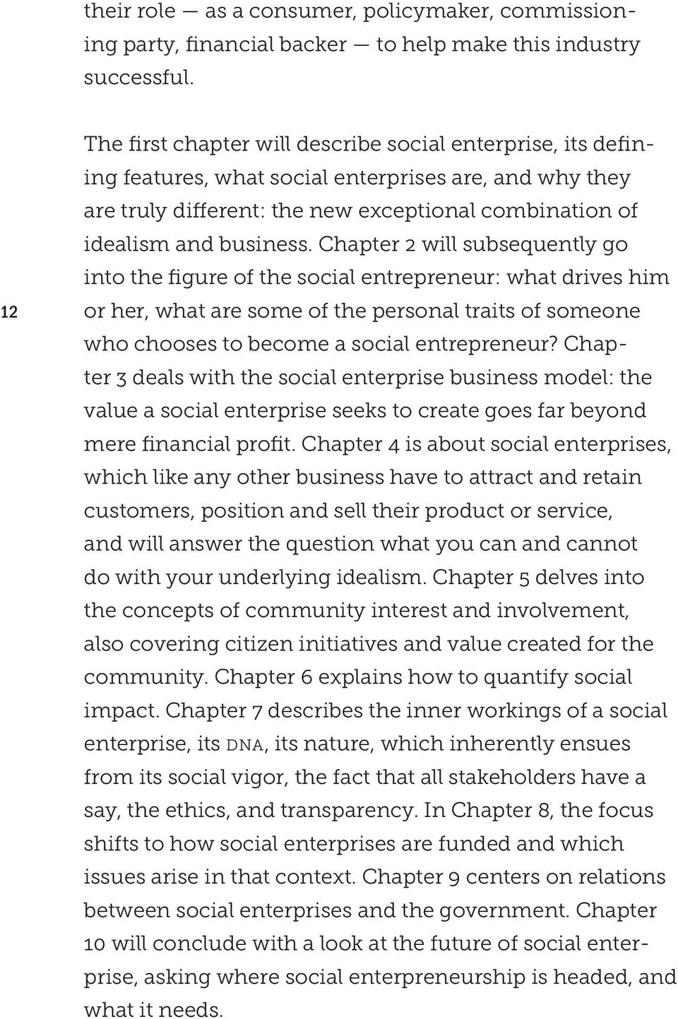 Chapter 2 will subsequently go into the figure of the social entrepreneur: what drives him or her, what are some of the personal traits of someone who chooses to become a social entrepreneur?