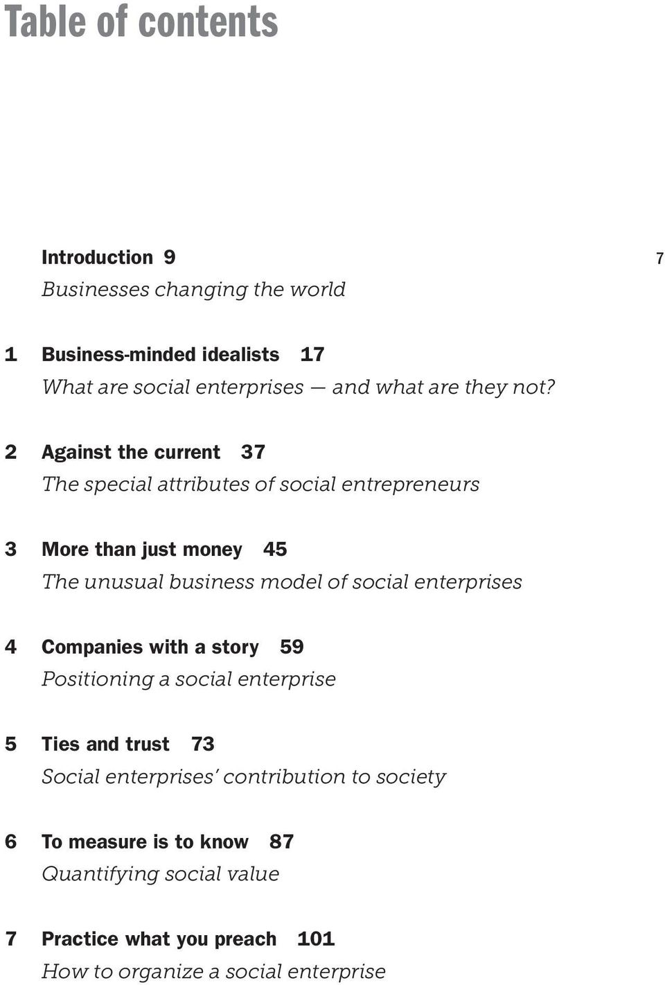 2 Against the current 37 The special attributes of social entrepreneurs 3 More than just money 45 The unusual business model of
