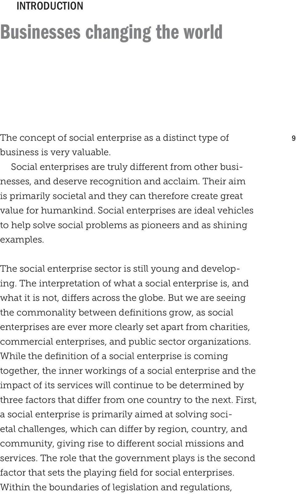 Social enterprises are ideal vehicles to help solve social problems as pioneers and as shining examples. 9 The social enterprise sector is still young and developing.
