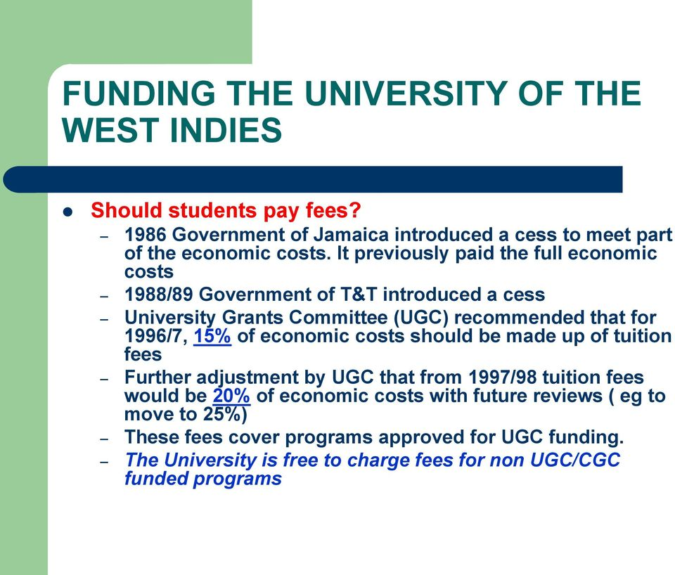 1996/7, 15% of economic costs should be made up of tuition fees Further adjustment by UGC that from 1997/98 tuition fees would be 20% of economic