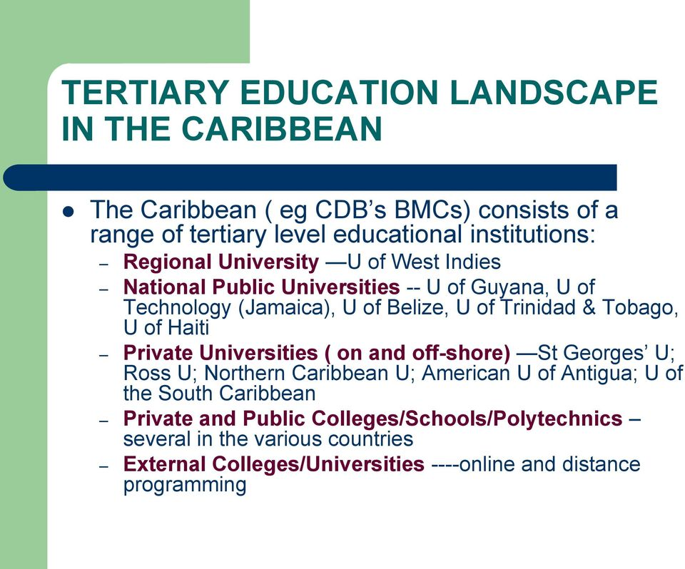 Tobago, U of Haiti Private Universities ( on and off-shore) St Georges U; Ross U; Northern Caribbean U; American U of Antigua; U of the South