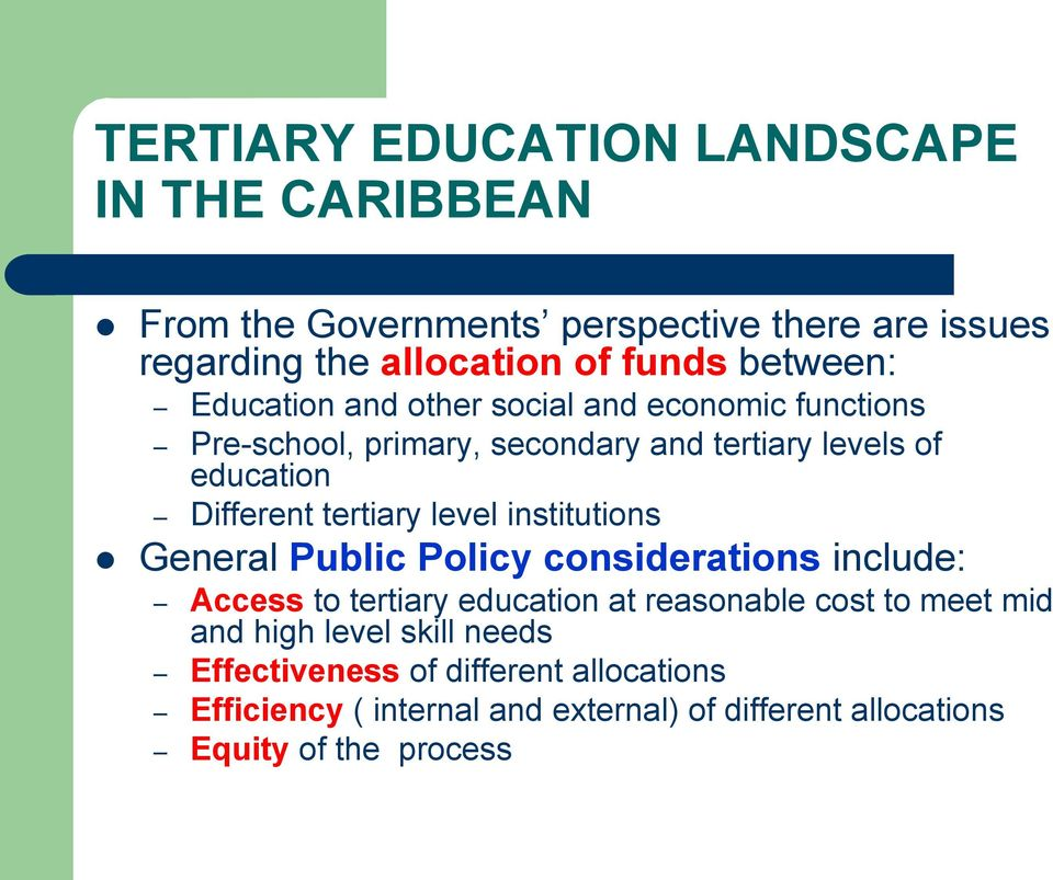 tertiary level institutions General Public Policy considerations include: Access to tertiary education at reasonable cost to meet mid