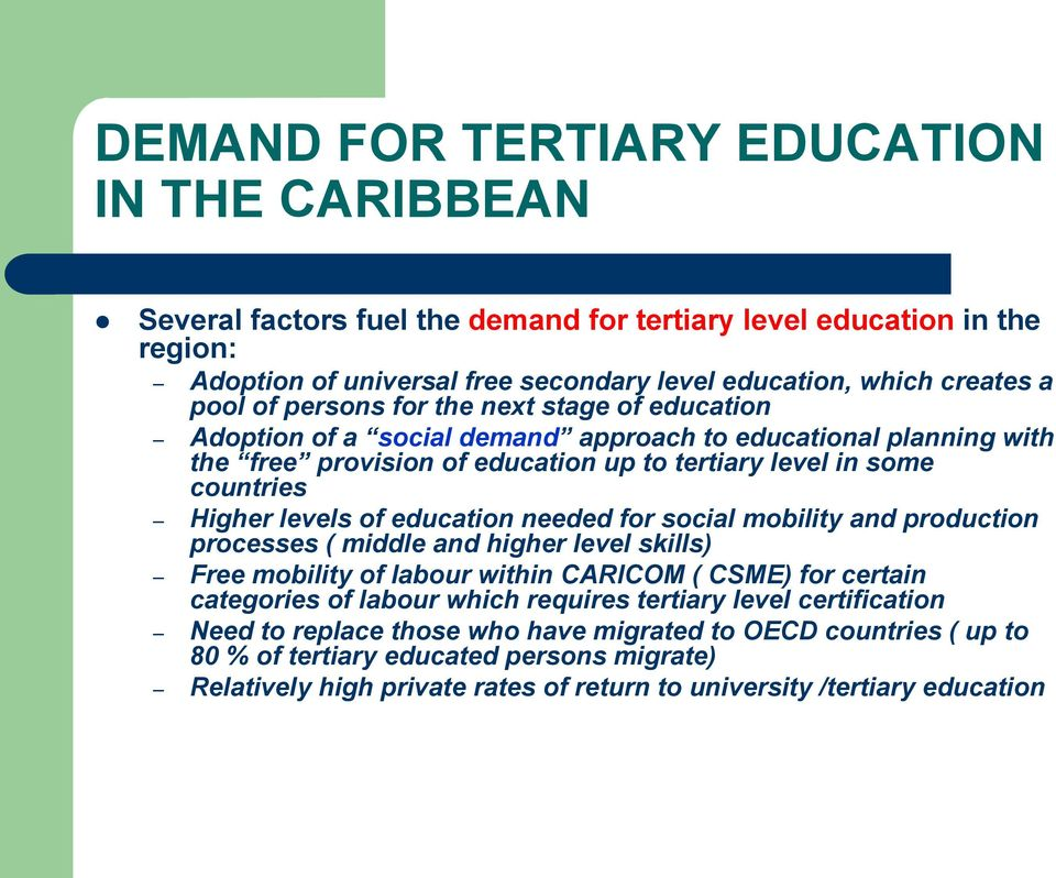 education needed for social mobility and production processes ( middle and higher level skills) Free mobility of labour within CARICOM ( CSME) for certain categories of labour which requires tertiary