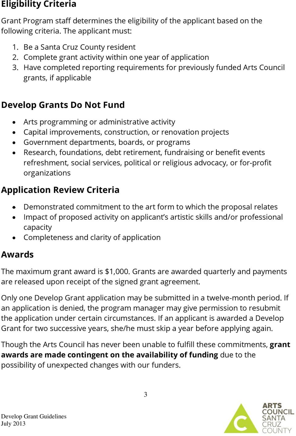 Have completed reporting requirements for previously funded Arts Council grants, if applicable Develop Grants Do Not Fund Arts programming or administrative activity Capital improvements,