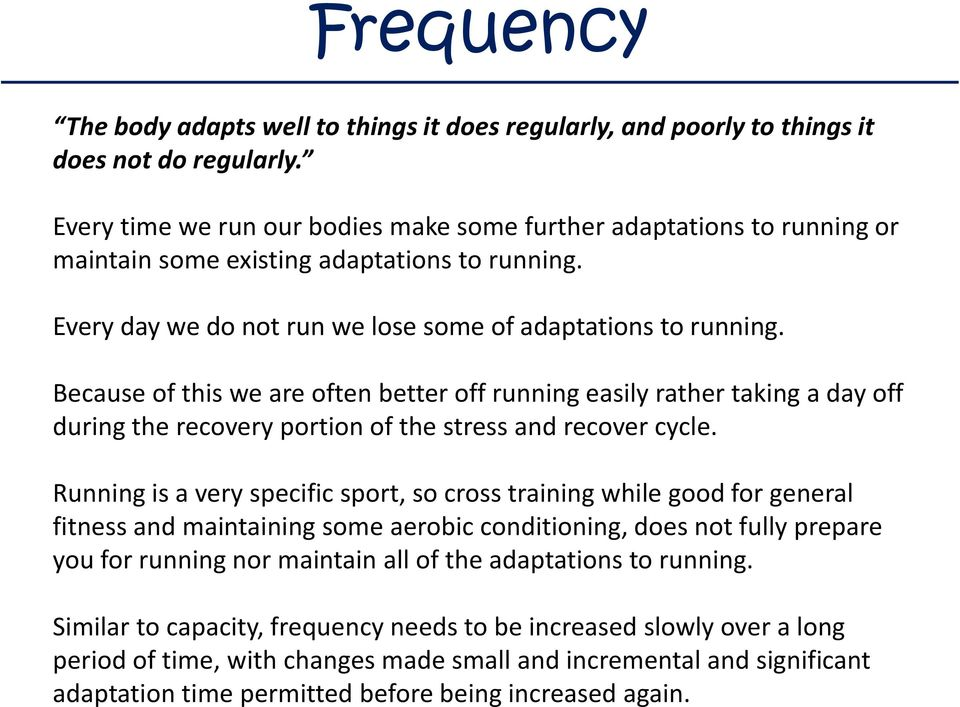 Because of this we are often better off running easily rather taking a day off during the recovery portion of the stress and recover cycle.