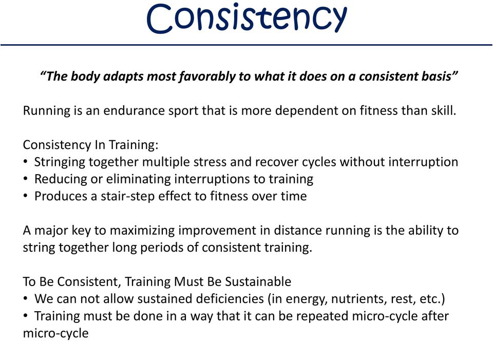 effect to fitness over time A major key to maximizing improvement in distance running is the ability to string together long periods of consistent training.