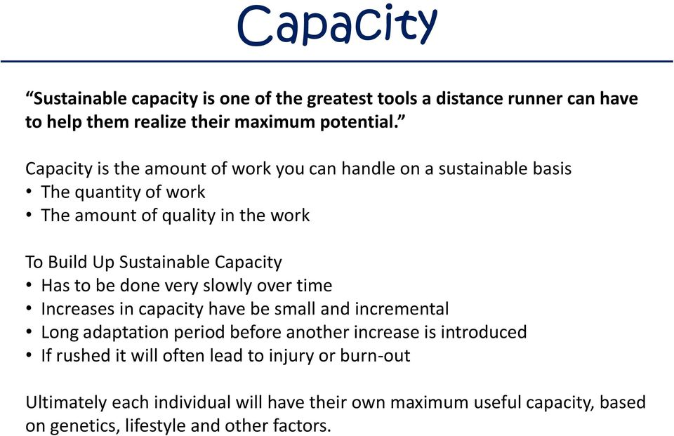 Capacity Has to be done very slowly over time Increases in capacity have be small and incremental Long adaptation period before another increase is