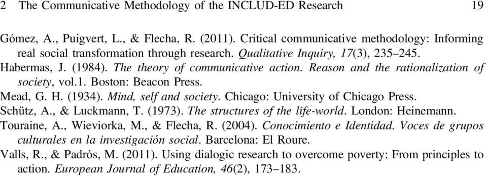 Mind, self and society. Chicago: University of Chicago Press. Schütz, A., & Luckmann, T. (1973). The structures of the life-world. London: Heinemann. Touraine, A., Wieviorka, M., & Flecha, R. (2004).