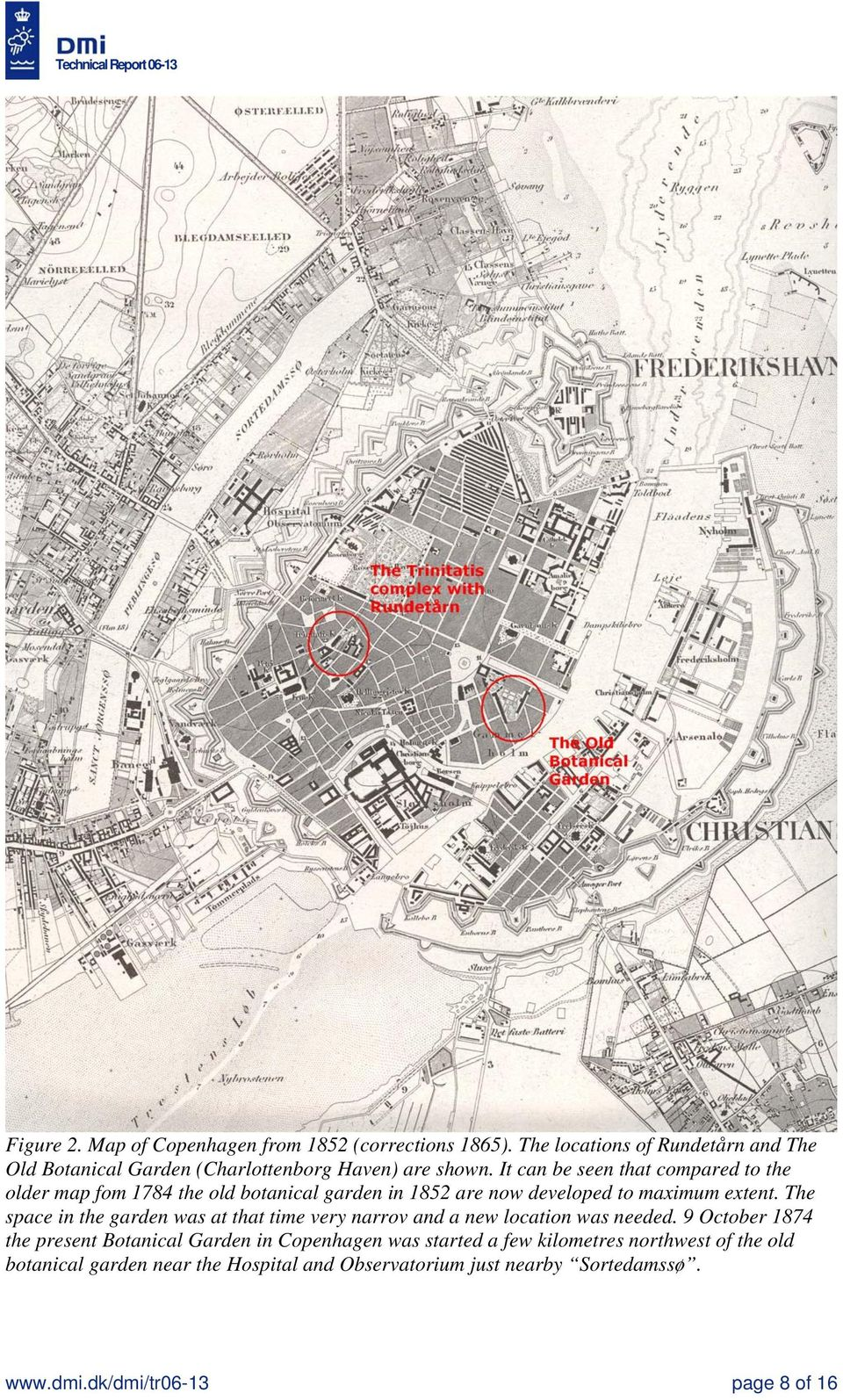 It can be seen that compared to the older map fom 1784 the old botanical garden in 1852 are now developed to maximum extent.