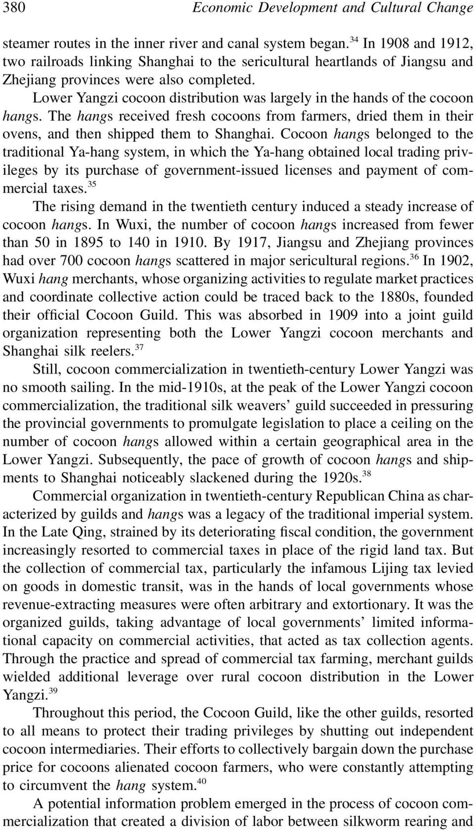 Lower Yangzi cocoon distribution was largely in the hands of the cocoon hangs. The hangs received fresh cocoons from farmers, dried them in their ovens, and then shipped them to Shanghai.