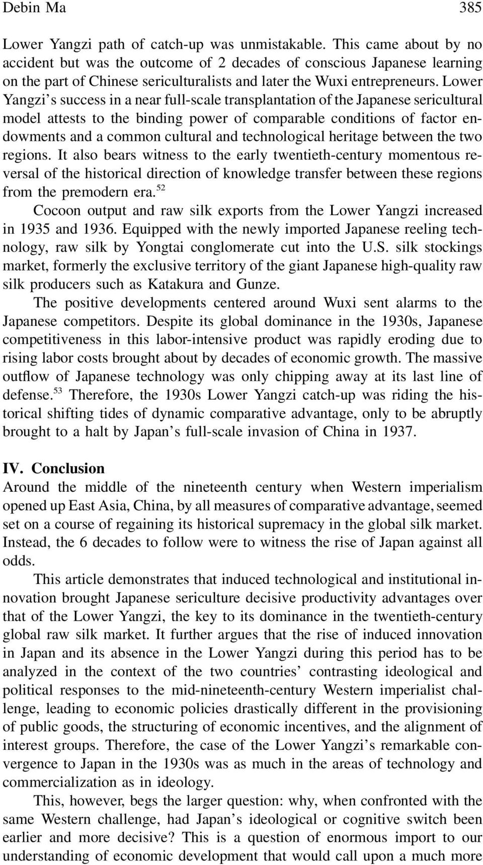 Lower Yangzi s success in a near full-scale transplantation of the Japanese sericultural model attests to the binding power of comparable conditions of factor endowments and a common cultural and