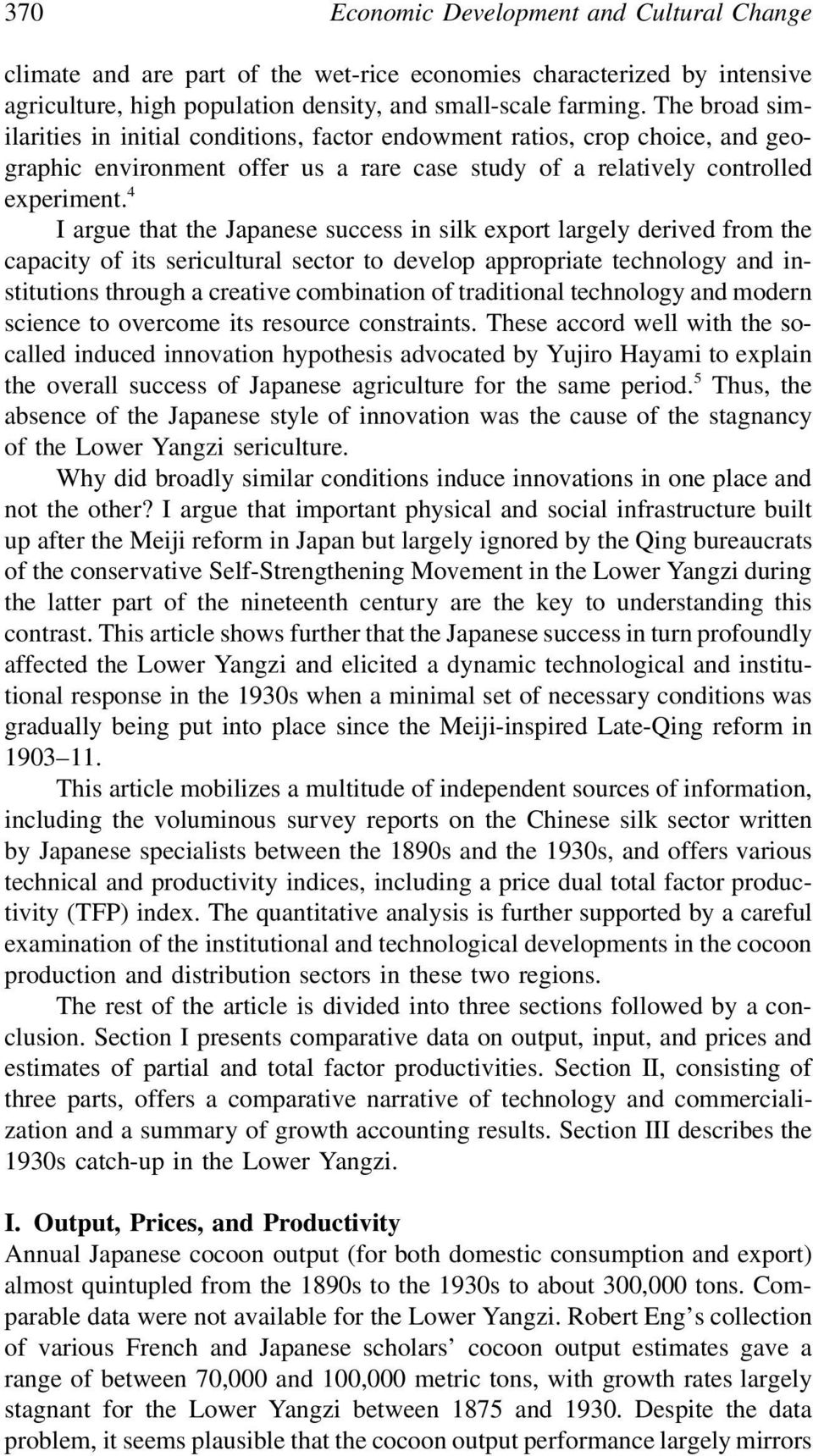4 I argue that the Japanese success in silk export largely derived from the capacity of its sericultural sector to develop appropriate technology and institutions through a creative combination of