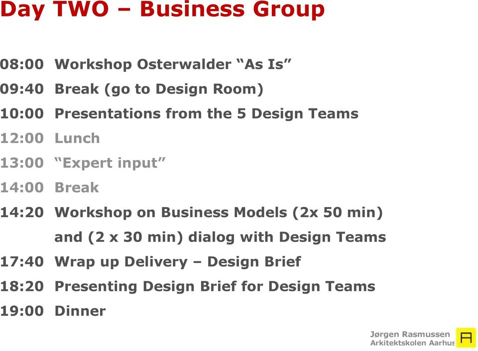 14:20 Workshop on Business Models (2x 50 min) and (2 x 30 min) dialog with Design Teams