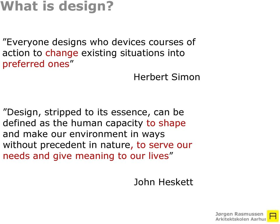preferred ones Herbert Simon Design, stripped to its essence, can be defined as