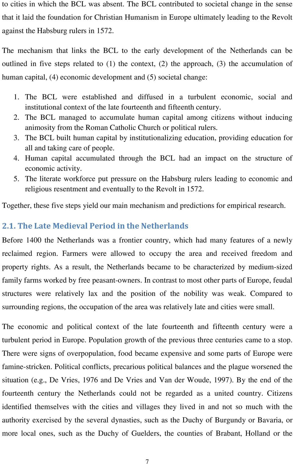 The mechanism that links the BCL to the early development of the Netherlands can be outlined in five steps related to (1) the context, (2) the approach, (3) the accumulation of human capital, (4)