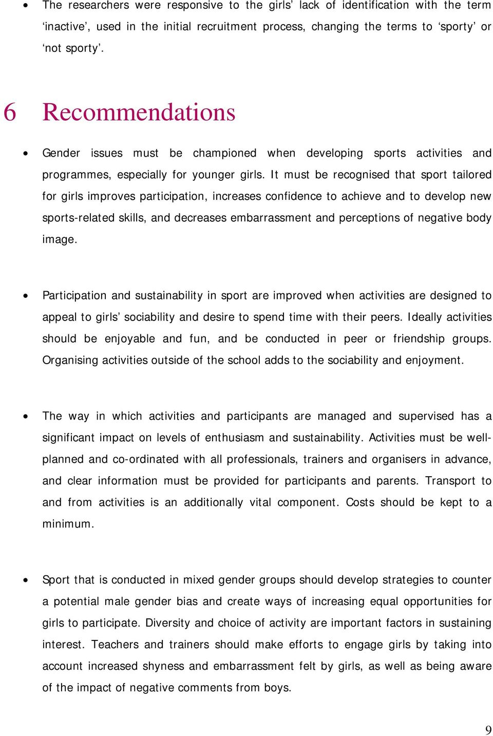 It must be recognised that sport tailored for girls improves participation, increases confidence to achieve and to develop new sports-related skills, and decreases embarrassment and perceptions of