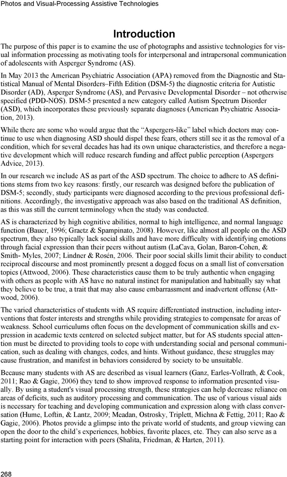 In May 2013 the American Psychiatric Association (APA) removed from the Diagnostic and Statistical Manual of Mental Disorders Fifth Edition (DSM-5) the diagnostic criteria for Autistic Disorder (AD),
