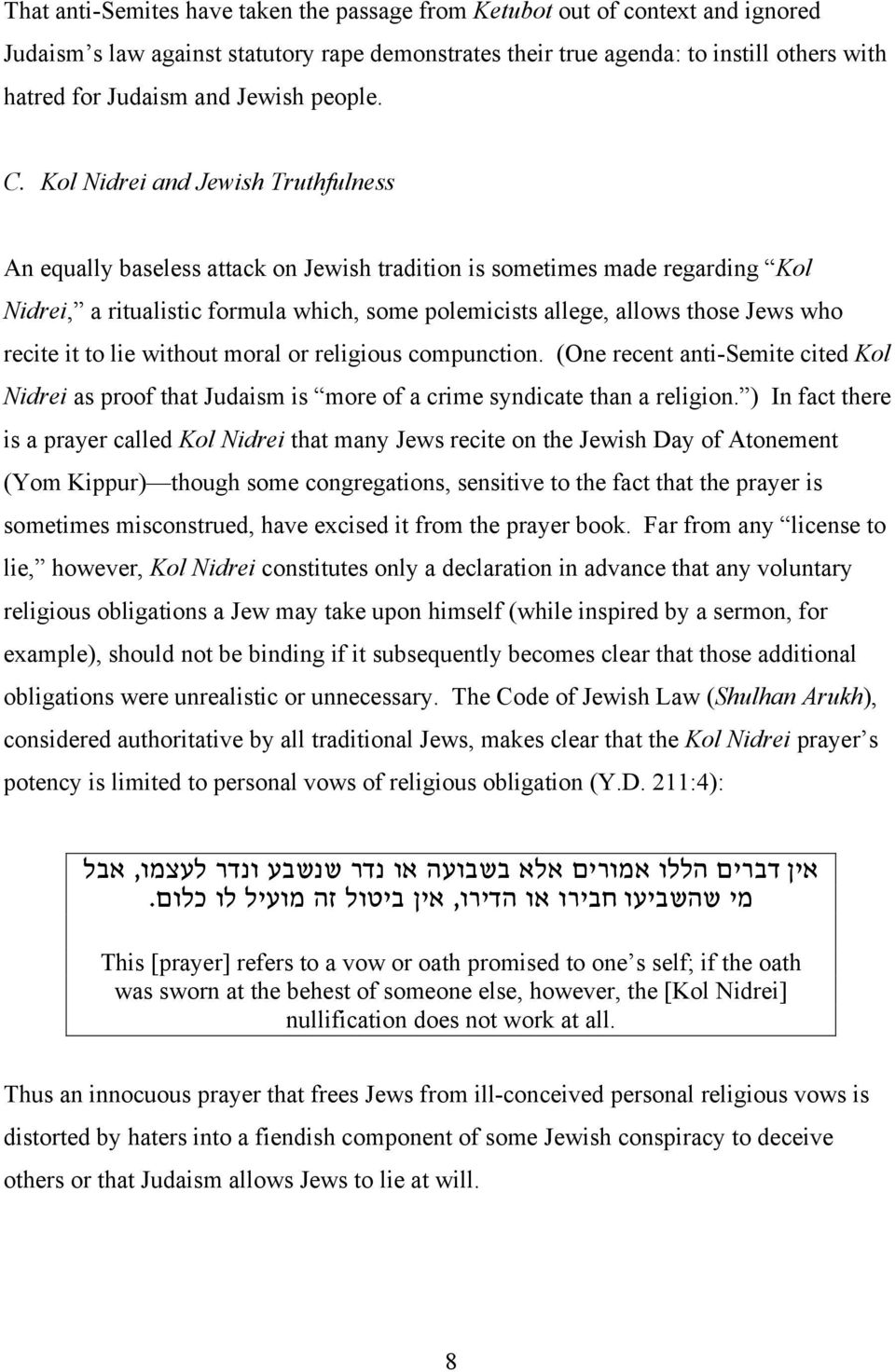 Kol Nidrei and Jewish Truthfulness An equally baseless attack on Jewish tradition is sometimes made regarding Kol Nidrei, a ritualistic formula which, some polemicists allege, allows those Jews who
