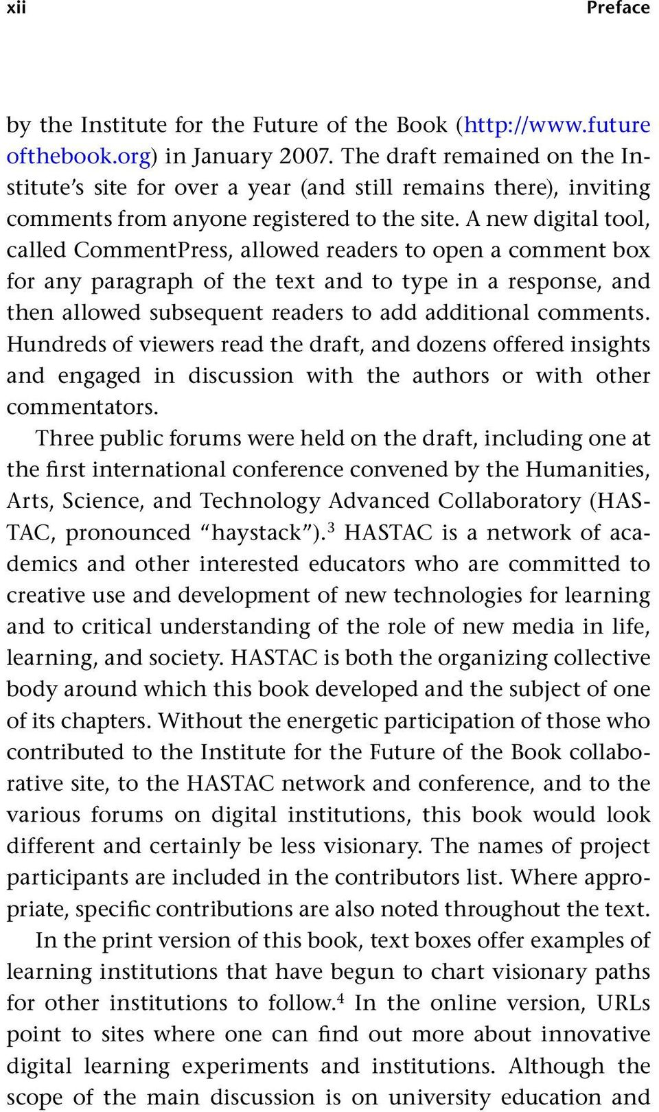 A new digital tool, called CommentPress, allowed readers to open a comment box for any paragraph of the text and to type in a response, and then allowed subsequent readers to add additional comments.