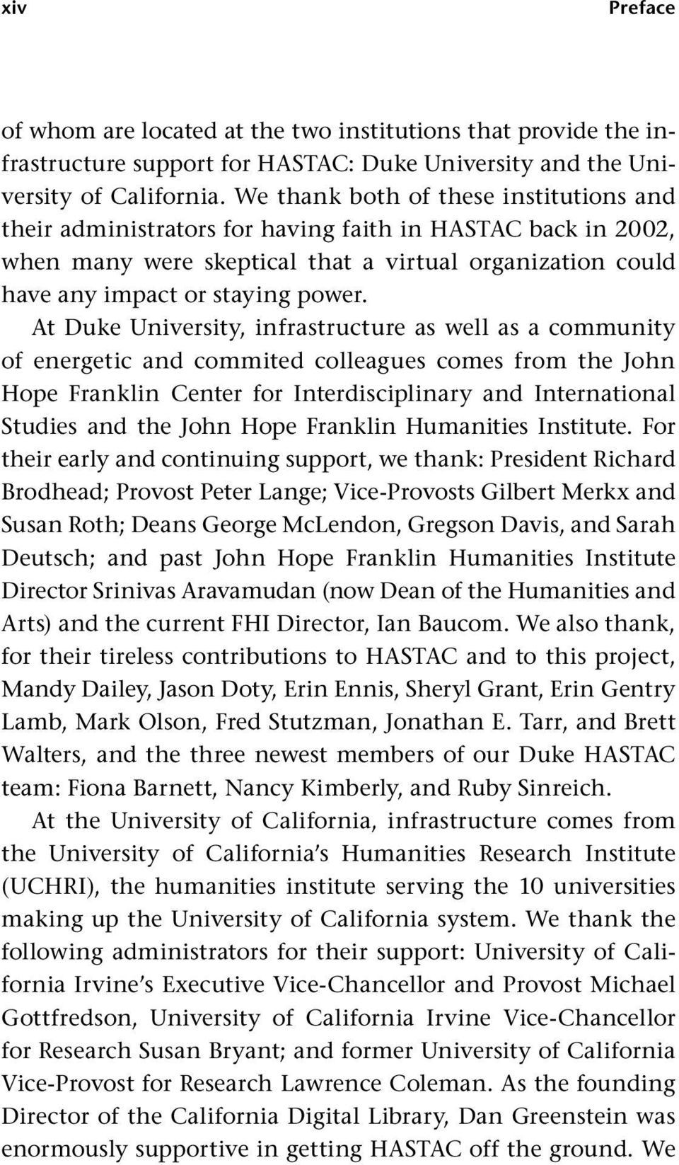 At Duke University, infrastructure as well as a community of energetic and commited colleagues comes from the John Hope Franklin Center for Interdisciplinary and International Studies and the John