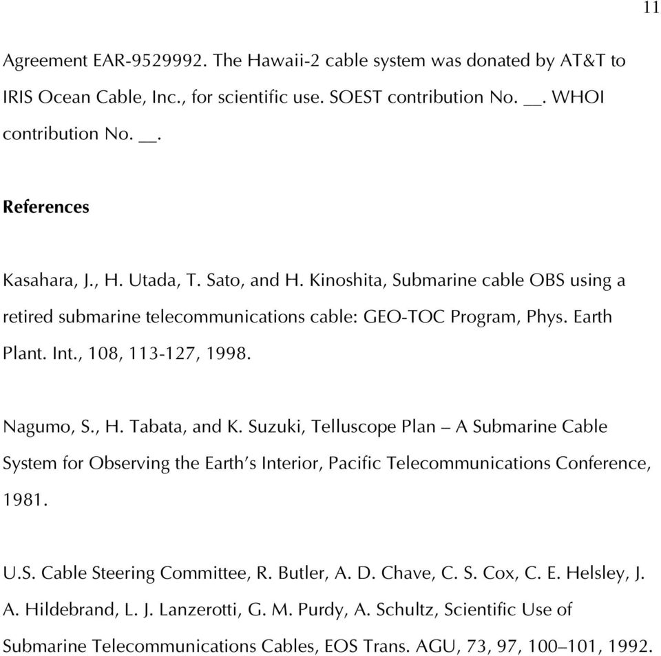 Suzuki, Telluscope Plan A Submarine Cable System for Observing the Earth s Interior, Pacific Telecommunications Conference, 1981. U.S. Cable Steering Committee, R. Butler, A. D. Chave, C. S. Cox, C.