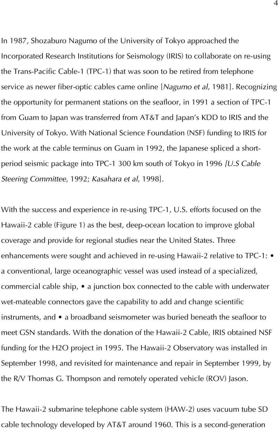 Recognizing the opportunity for permanent stations on the seafloor, in 1991 a section of TPC-1 from Guam to Japan was transferred from AT&T and Japan s KDD to IRIS and the University of Tokyo.