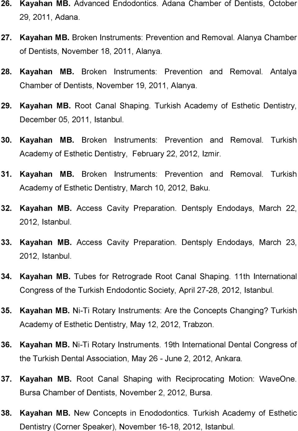 Turkish Academy of Esthetic Dentistry, December 05, 2011, Istanbul. 30. Kayahan MB. Broken Instruments: Prevention and Removal. Turkish Academy of Esthetic Dentistry, February 22, 2012, Izmir. 31.