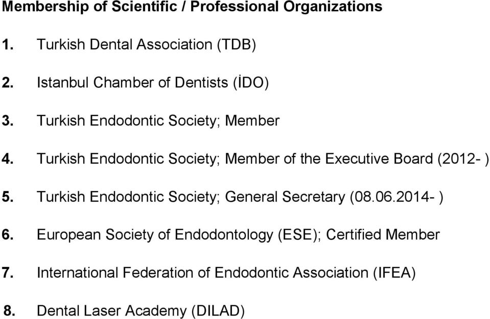 Turkish Endodontic Society; Member of the Executive Board (2012- ) 5.