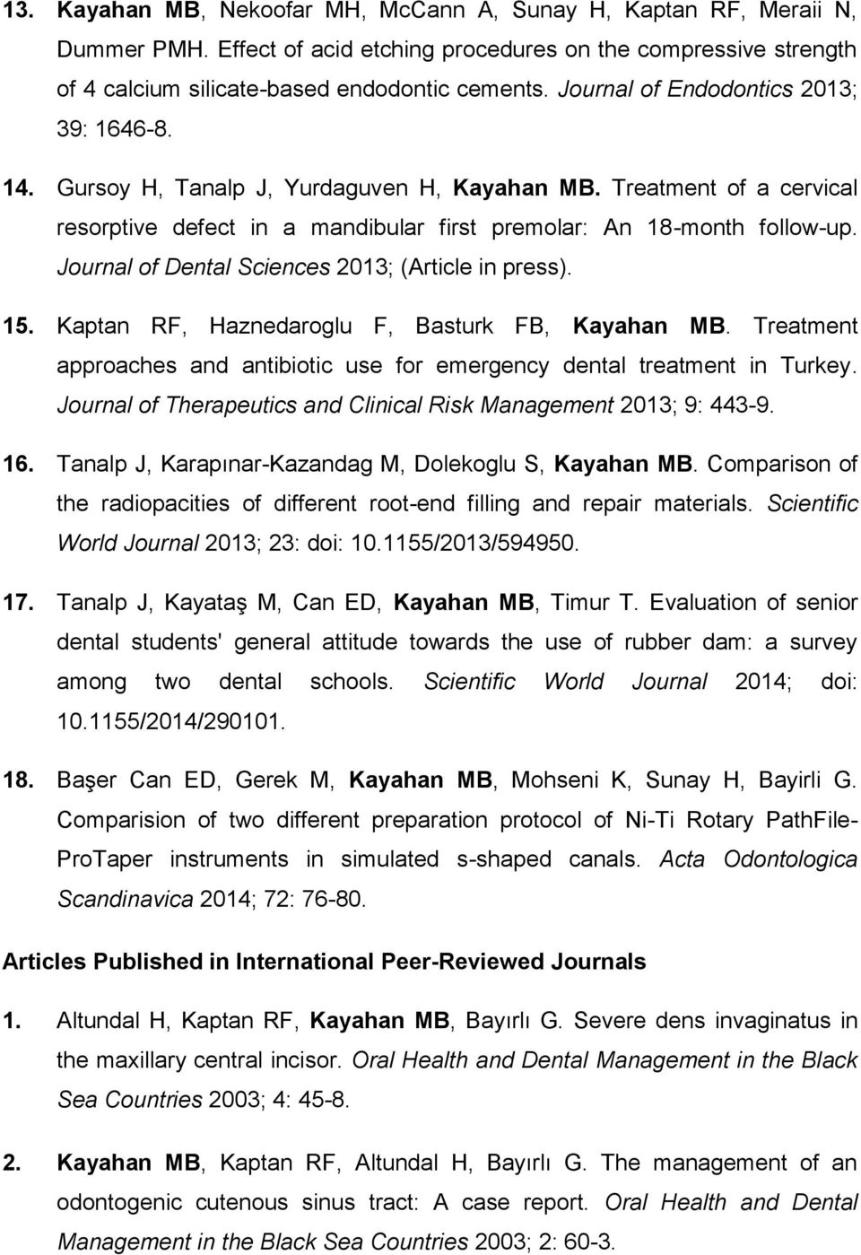 Journal of Dental Sciences 2013; (Article in press). 15. Kaptan RF, Haznedaroglu F, Basturk FB, Kayahan MB. Treatment approaches and antibiotic use for emergency dental treatment in Turkey.