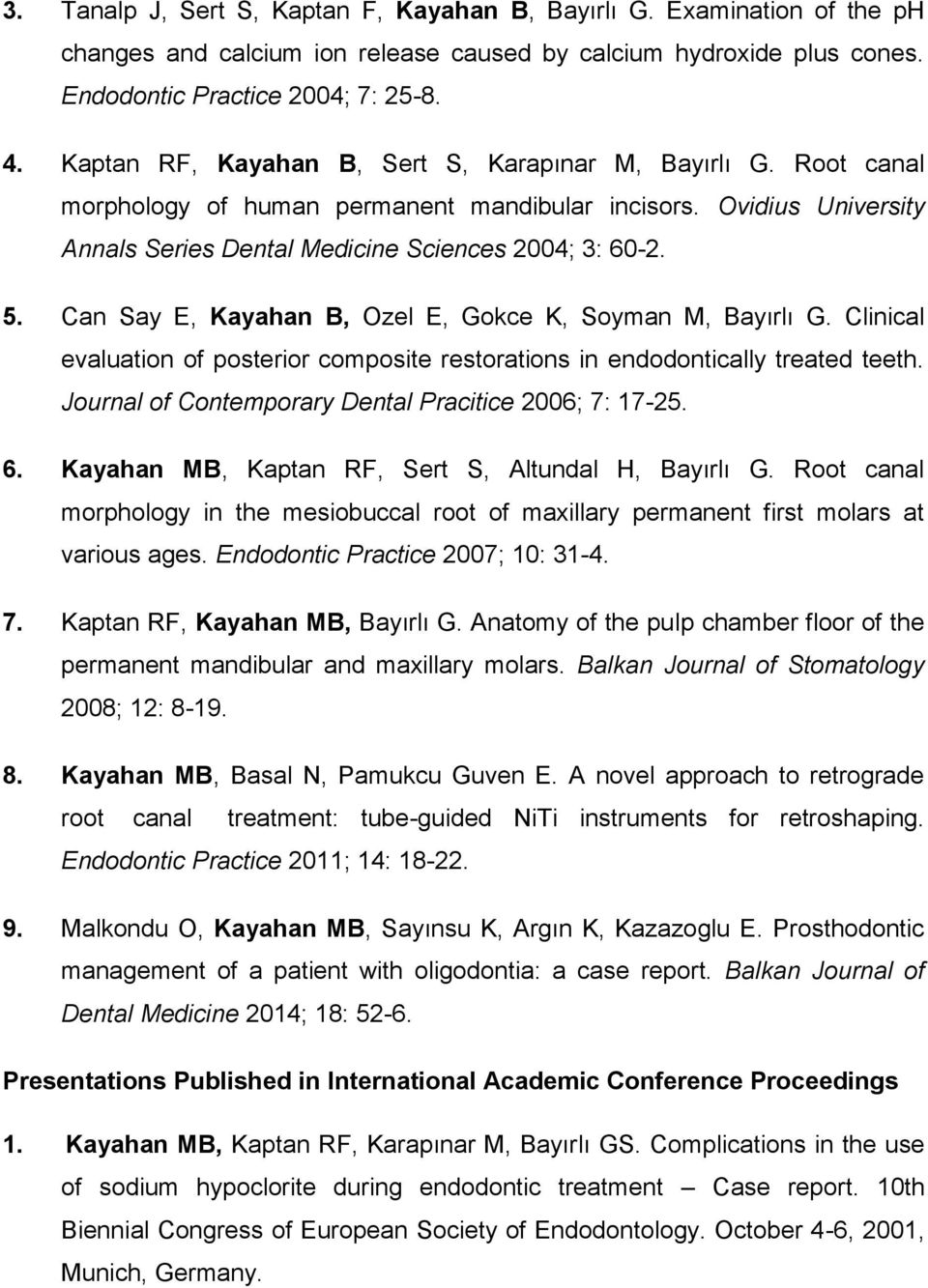 Can Say E, Kayahan B, Ozel E, Gokce K, Soyman M, Bayırlı G. Clinical evaluation of posterior composite restorations in endodontically treated teeth.