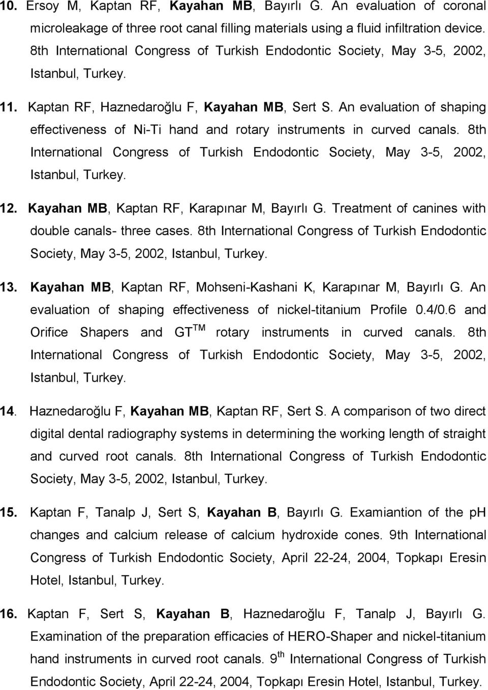 An evaluation of shaping effectiveness of Ni-Ti hand and rotary instruments in curved canals. 8th International Congress of Turkish Endodontic Society, May 3-5, 2002, Istanbul, Turkey. 12.