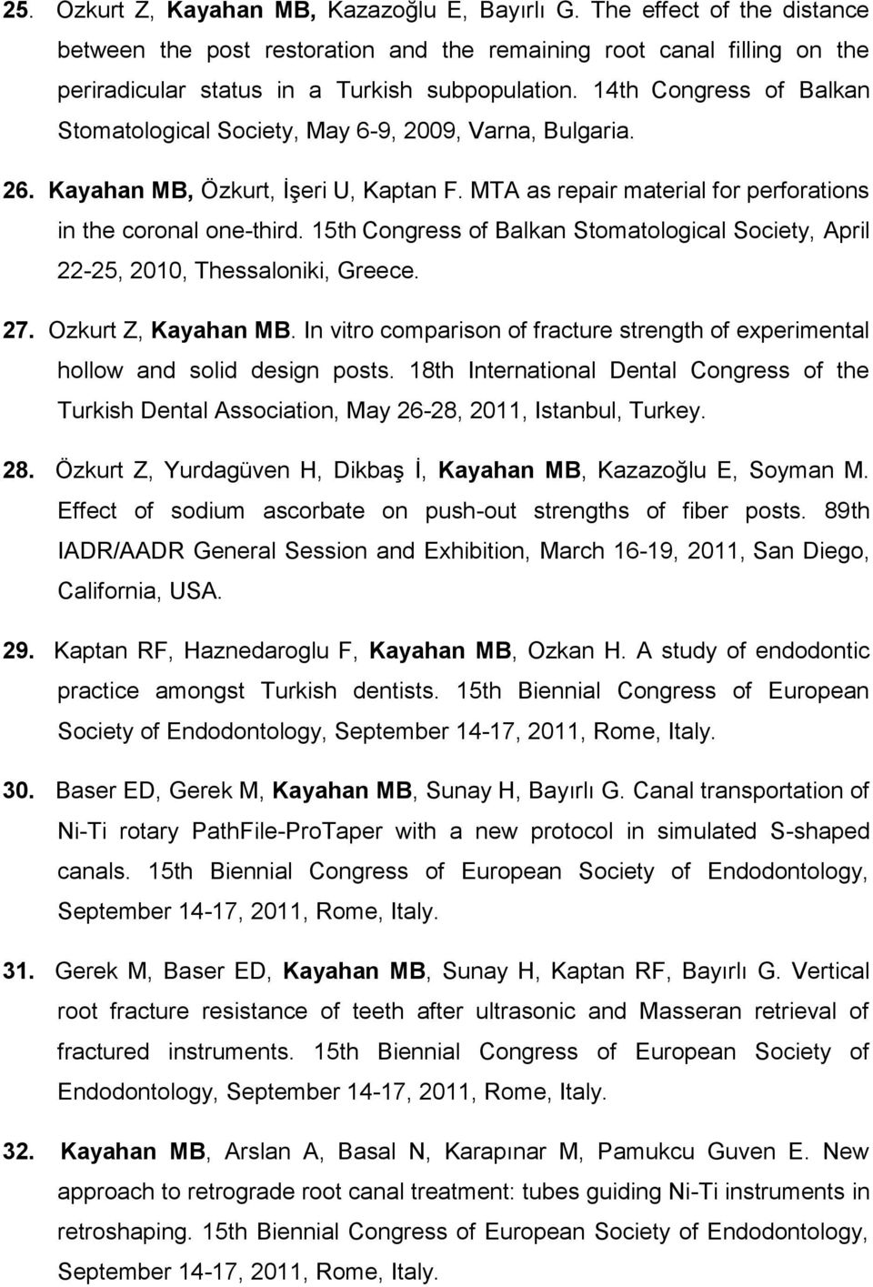 15th Congress of Balkan Stomatological Society, April 22-25, 2010, Thessaloniki, Greece. 27. Ozkurt Z, Kayahan MB.