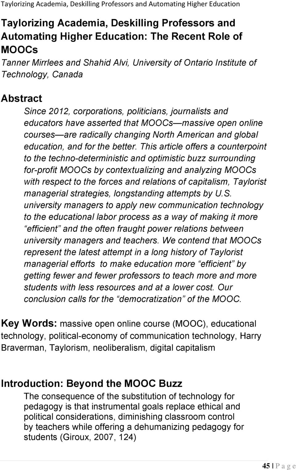 This article offers a counterpoint to the techno-deterministic and optimistic buzz surrounding for-profit MOOCs by contextualizing and analyzing MOOCs with respect to the forces and relations of