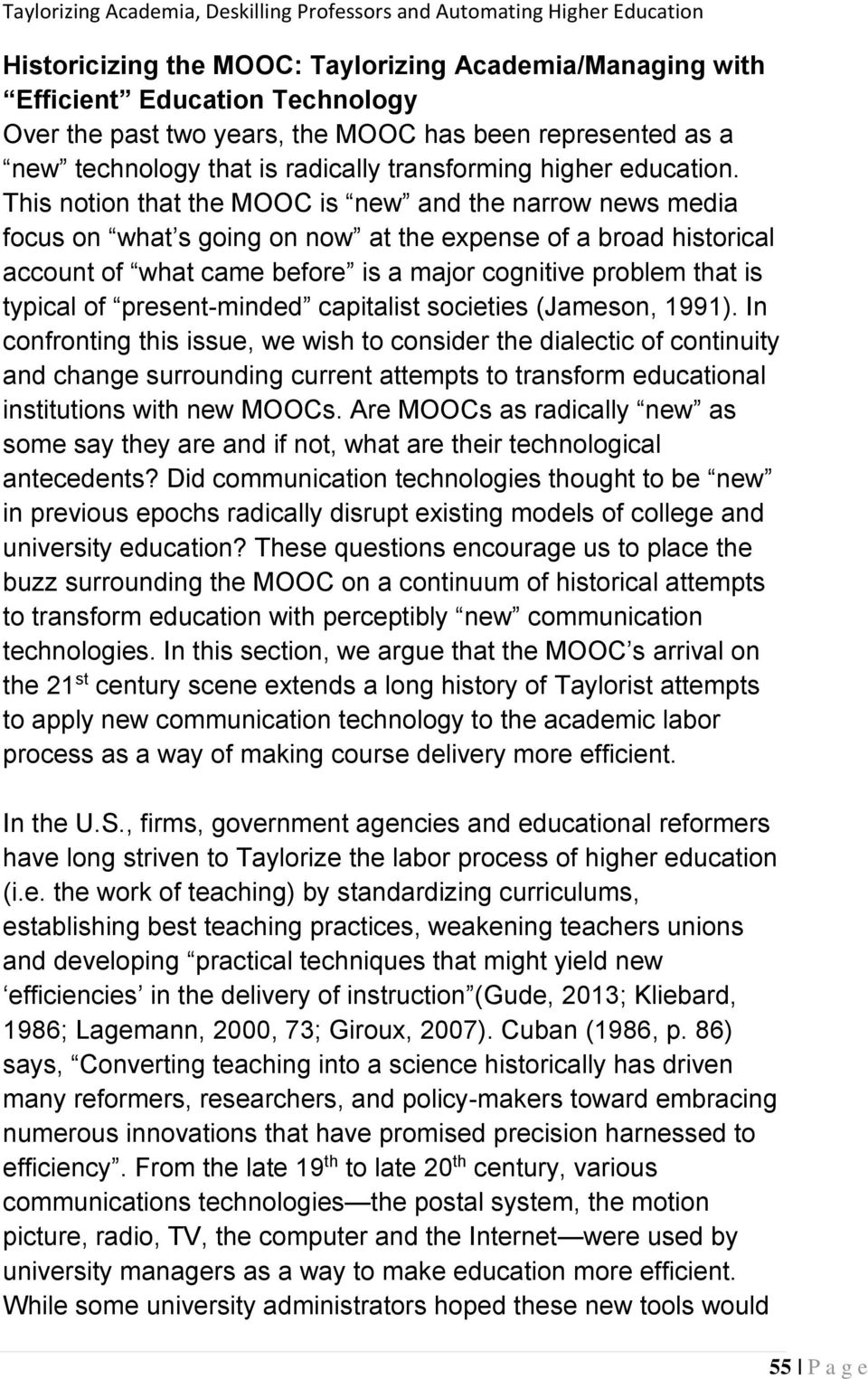 This notion that the MOOC is new and the narrow news media focus on what s going on now at the expense of a broad historical account of what came before is a major cognitive problem that is typical