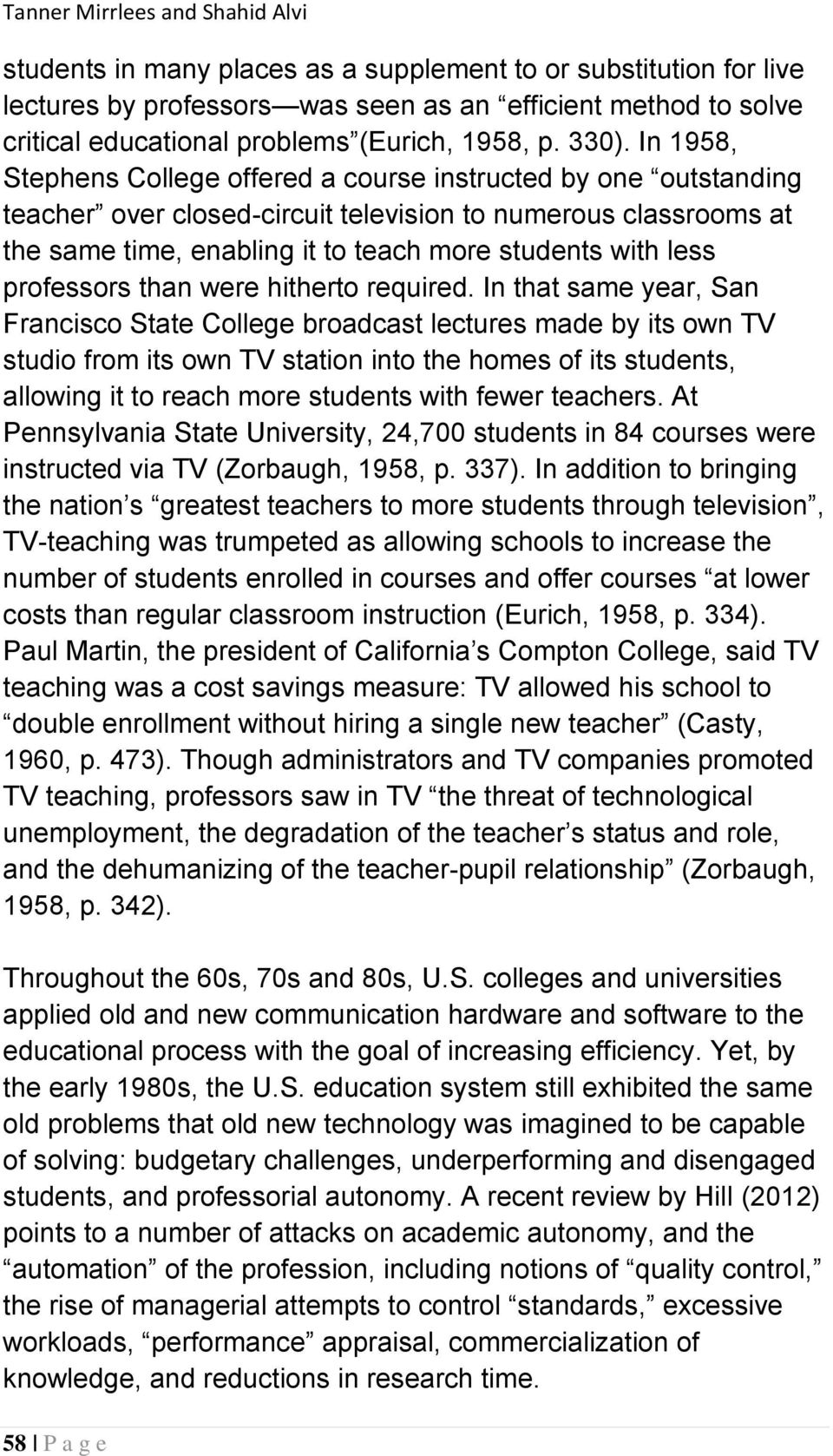 In 1958, Stephens College offered a course instructed by one outstanding teacher over closed-circuit television to numerous classrooms at the same time, enabling it to teach more students with less