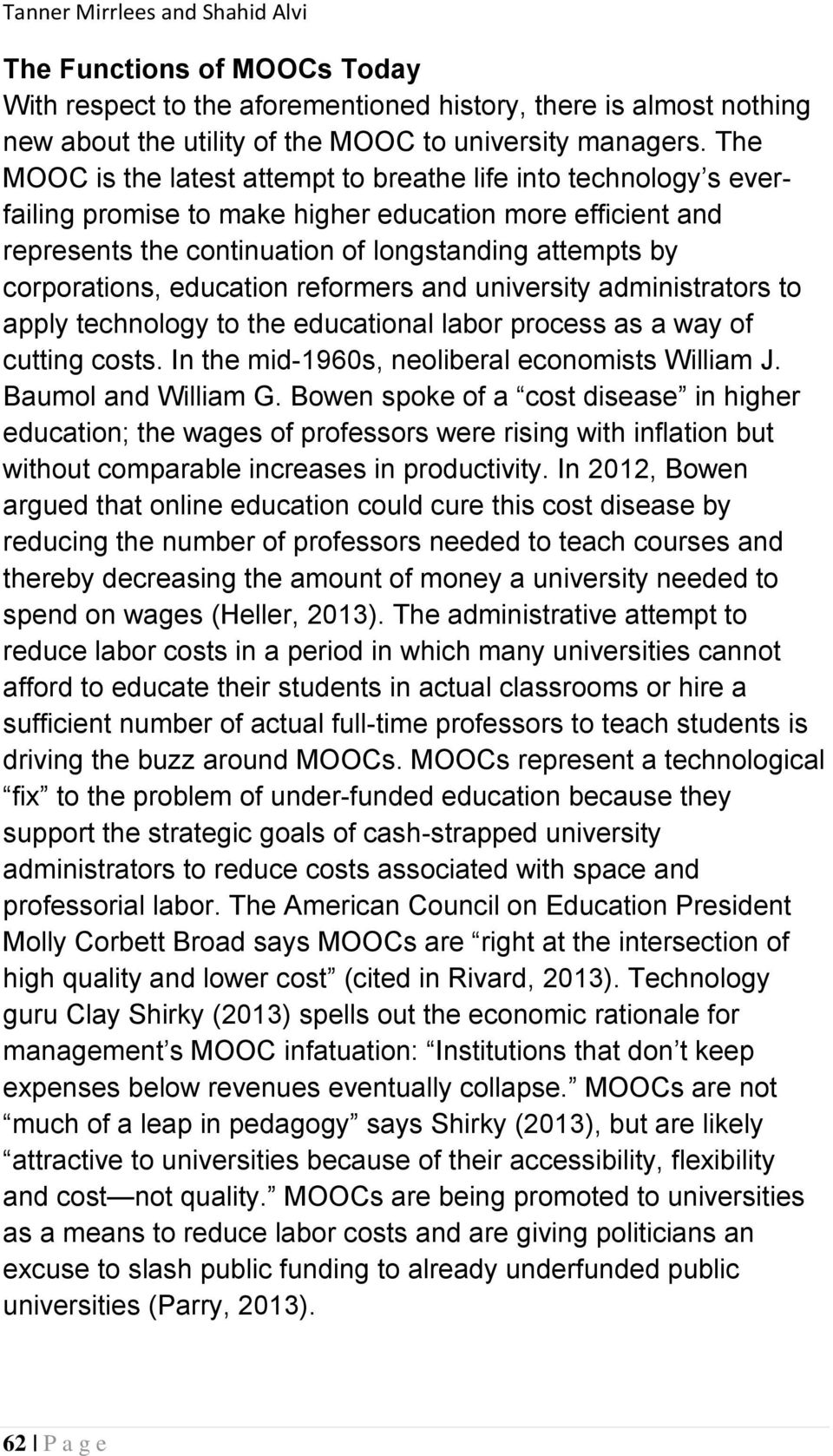 education reformers and university administrators to apply technology to the educational labor process as a way of cutting costs. In the mid-1960s, neoliberal economists William J.