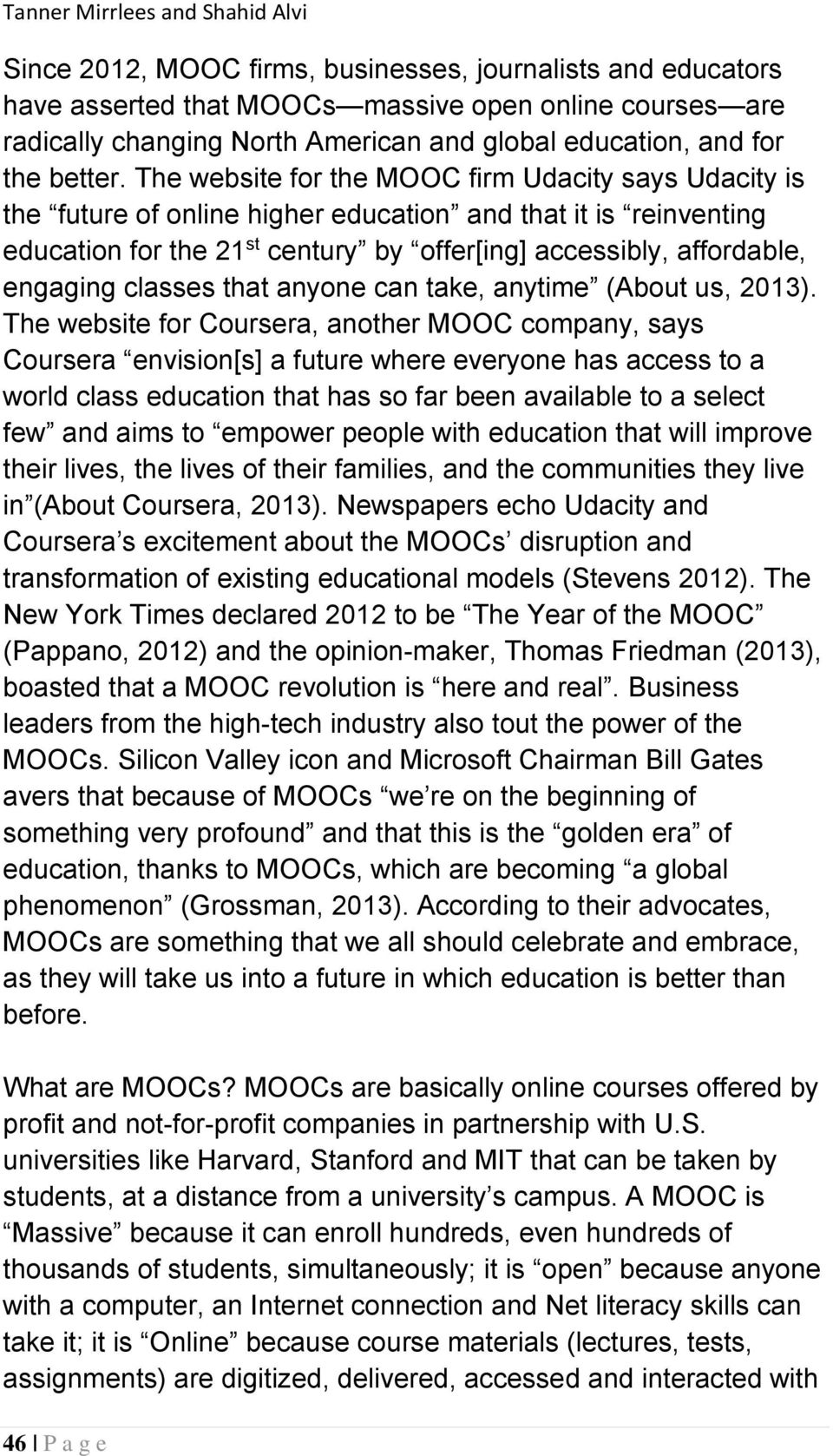 The website for the MOOC firm Udacity says Udacity is the future of online higher education and that it is reinventing education for the 21 st century by offer[ing] accessibly, affordable, engaging