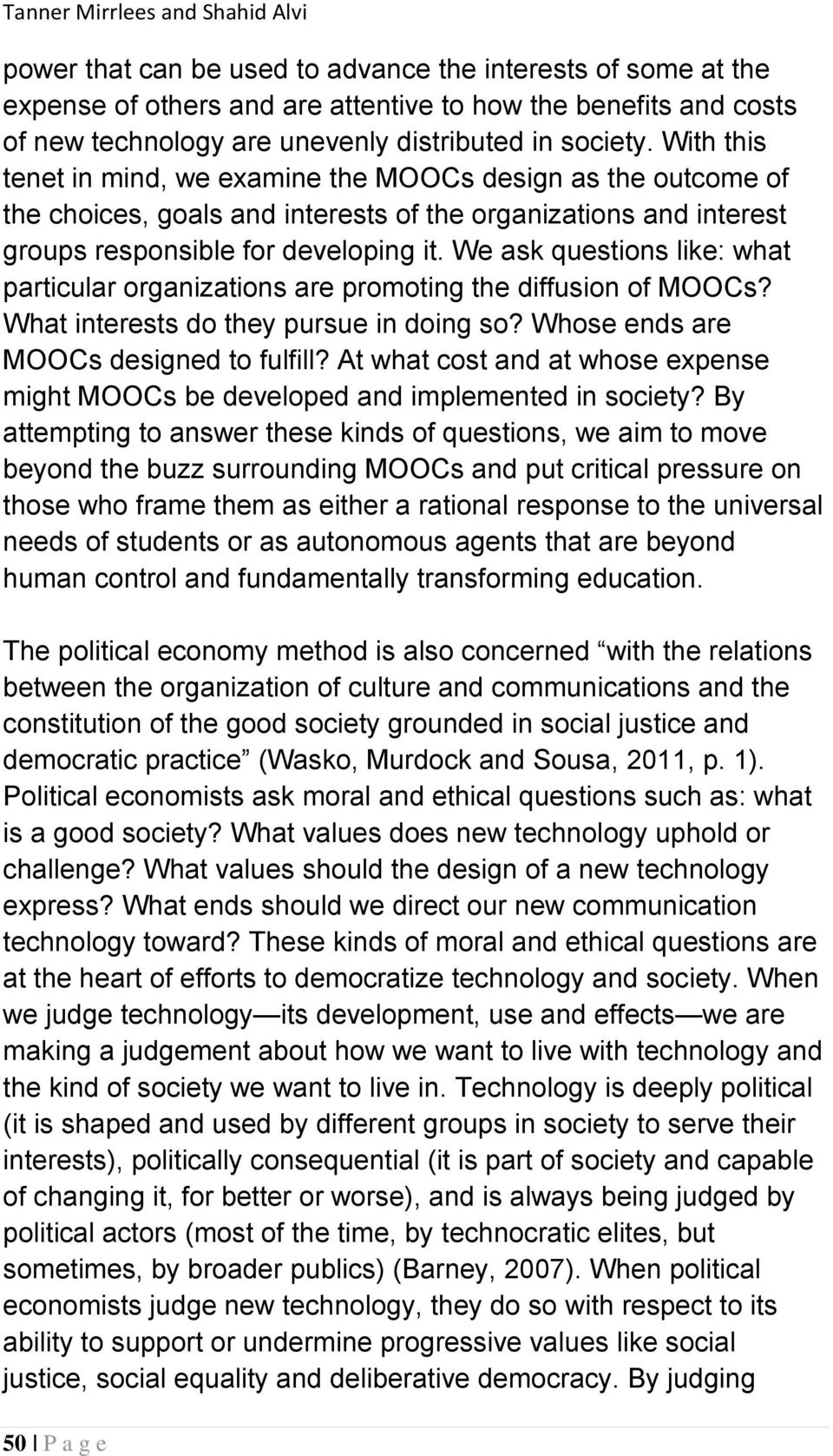 We ask questions like: what particular organizations are promoting the diffusion of MOOCs? What interests do they pursue in doing so? Whose ends are MOOCs designed to fulfill?