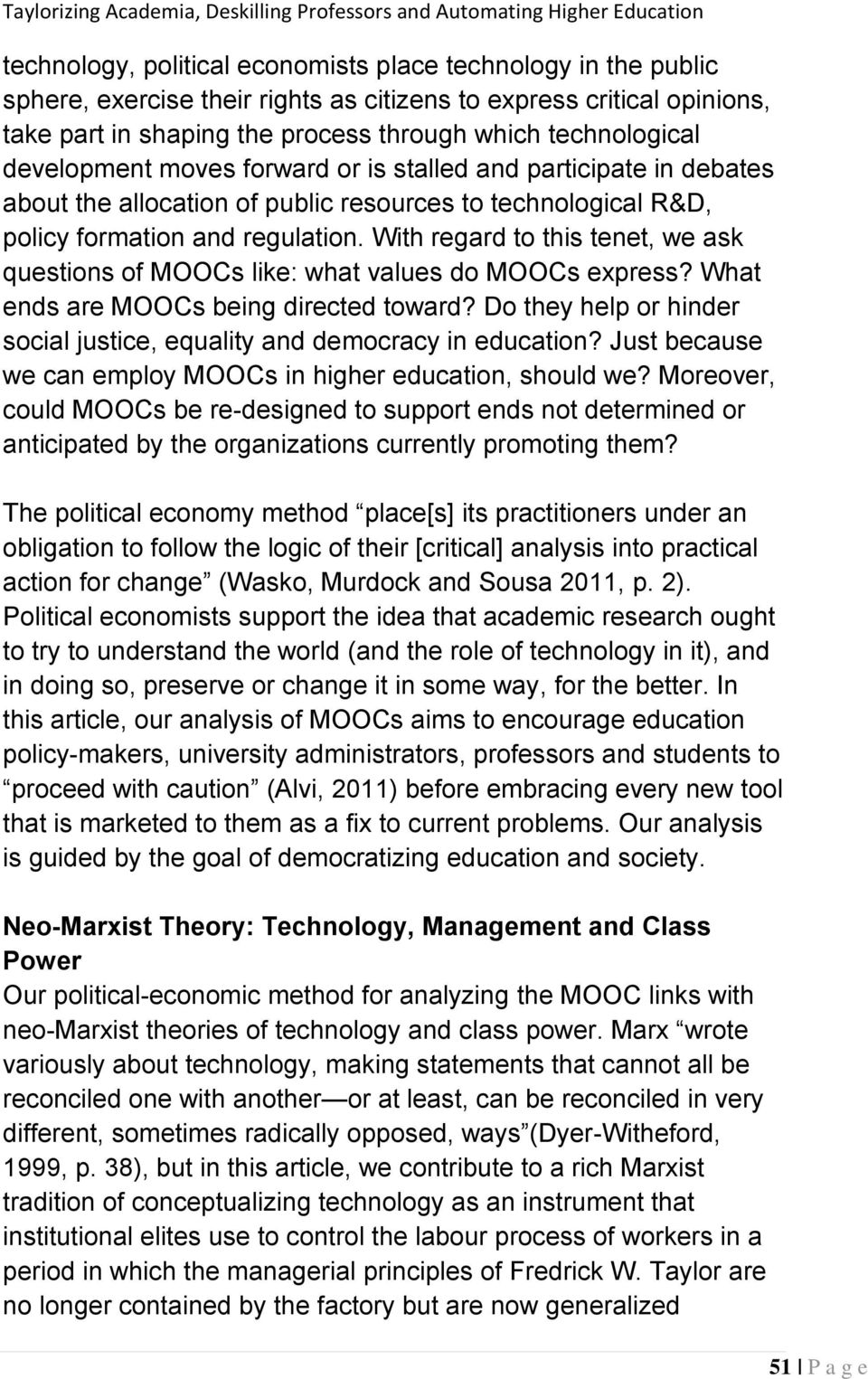 With regard to this tenet, we ask questions of MOOCs like: what values do MOOCs express? What ends are MOOCs being directed toward?